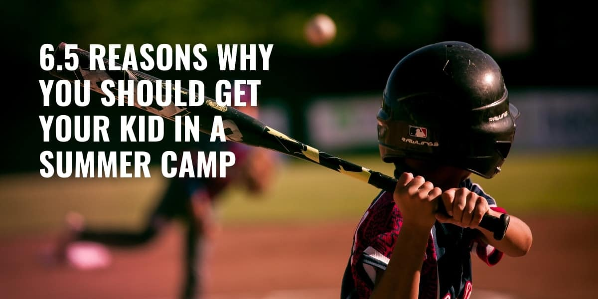 American Baseball Camps — 6.5 Reasons Why You Should Get Your Kid In A Summer Camp