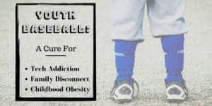 Youth Baseball_ A Cure For Tech Addiction, Family Disconnect, and Childhood Obesity (1)